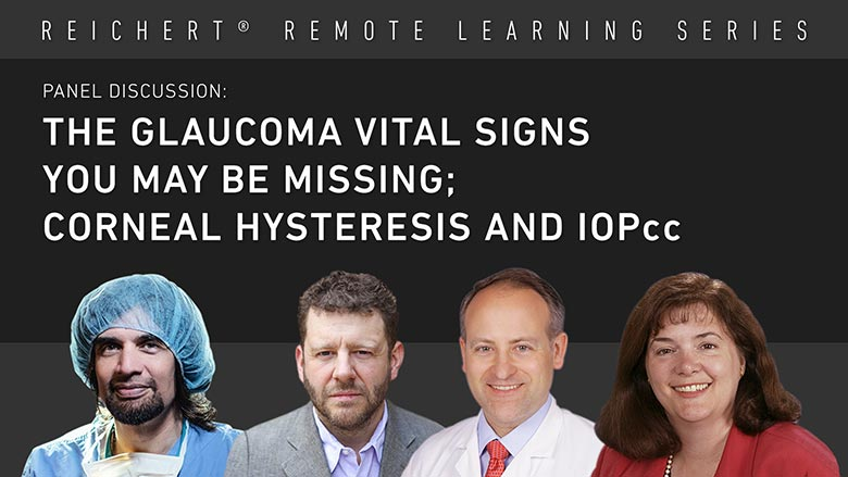 A Panel Discussion: The Glaucoma Vital Signs you may be Missing; Corneal Hysteresis and IOPcc